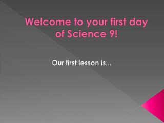 Welcome to your first day of Science 9!