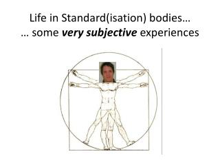 Life in  Standard(isation )  bodies � � some  very subjective  experiences