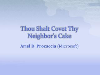 Thou  Shalt  Covet Thy Neighbor's Cake