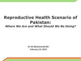 Reproductive Health Scenario of Pakistan: Where We Are and What Should We Be Doing?