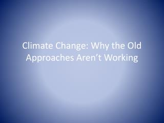 Climate Change: Why the Old Approaches Aren�t Working