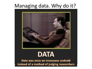 Managing data. Why do it?