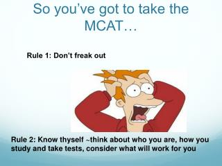 So you've got to take the MCAT…