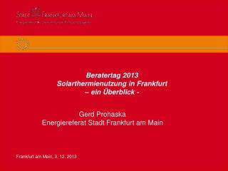 Beratertag 2013 Solarthermienutzung  in Frankfurt  � ein �berblick -