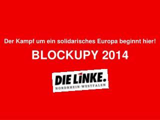 Der Kampf um ein solidarisches Europa beginnt hier! BLOCKUPY 2014