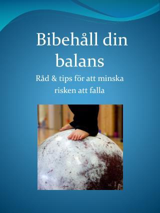 Bibehåll din balans Råd  & tips för att minska  risken  att falla