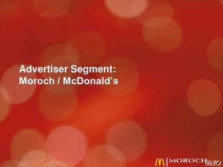 Advertiser Segment:  Moroch / McDonald's