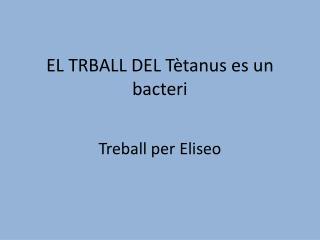 EL TRBALL DEL Tètanus es un bacteri