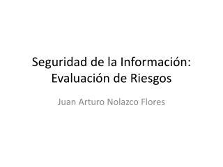 Seguridad  de la  Información : Evaluación  de  Riesgos