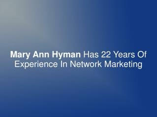 Mary Ann Hyman Has 22 Years Of Exp. In Network Marketing
