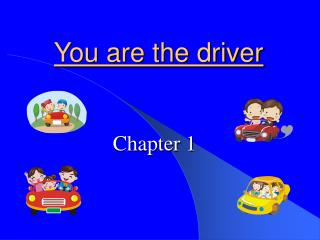 You are the driver