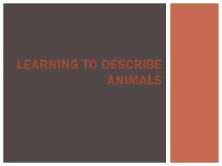 LEARNING TO DESCRIBE ANIMALS