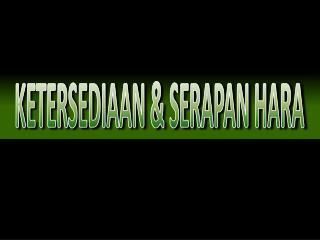 KETERSEDIAAN & SERAPAN HARA