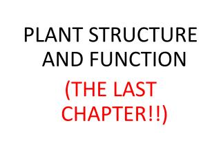 PLANT STRUCTURE AND FUNCTION (THE LAST CHAPTER!!)
