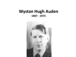 Wystan  Hugh  Auden 1907 - 1973