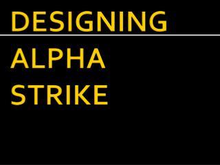 DESIGNING  ALPHA STRIKE
