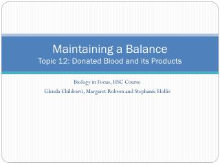 Maintaining a Balance Topic 12: Donated Blood and its Products