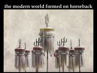 the  modern world formed on horseback
