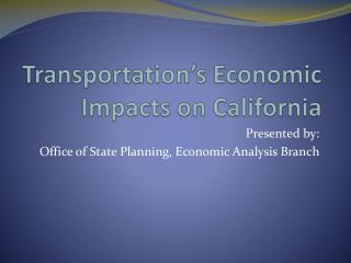 Transportation�s Economic Impacts on California