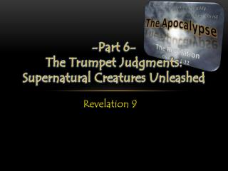 -Part 6- The Trumpet Judgments: Supernatural Creatures Unleashed