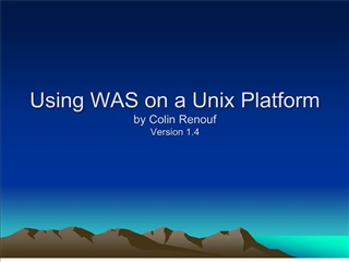 Using WAS on a Unix Platform by Colin Renouf