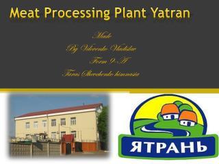 Meat Processing Plant  Yatran