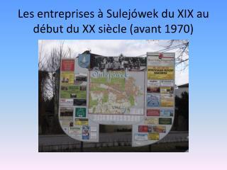Les entreprises à  Sulej ó wek  du XIX au début du XX siècle (avant 1970)