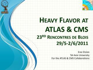 Heavy Flavor at ATLAS & CMS 23 rd Rencontres  de Blois 29/5-2/6/2011