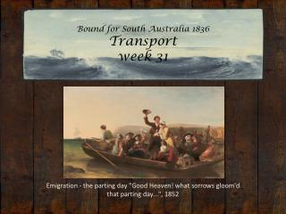 Bound for South Australia 1836 Transport week 31