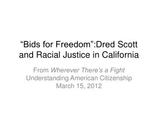 """Bids for  Freedom"":Dred  Scott and Racial Justice in California"