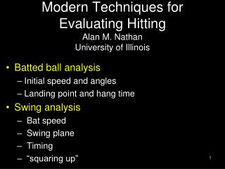 Modern Techniques for Evaluating Hitting Alan M. Nathan University of Illinois