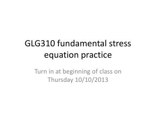 GLG310 fundamental stress equation practice