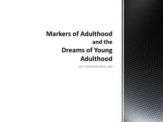 Markers of Adulthood  and the  Dreams  of Young Adulthood