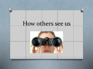 How others see us