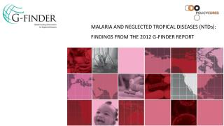 MALARIA AND NEGLECTED TROPICAL DISEASES (NTDs):  FINDINGS FROM THE 2012 G-FINDER REPORT
