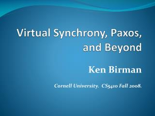 Virtual Synchrony,  Paxos , and Beyond