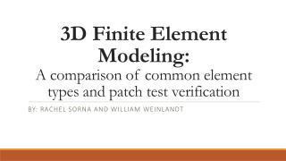 3D Finite Element Modeling:  A comparison of common element types and patch test verification