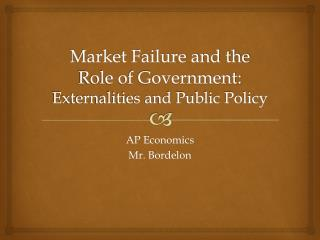 Market Failure and the Role of Government: Externalities and Public Policy