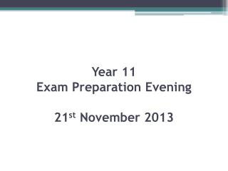 Year 11  Exam Preparation Evening 21 st  November 2013