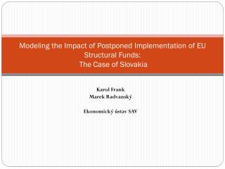 Modeling the Impact of Postponed Implementation of EU Structural Funds:  The Case of Slovakia