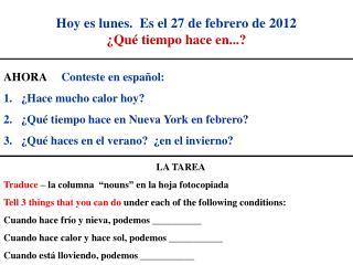 Hoy  es lunes .  Es el  27  de  febrero  de  2012 ¿ Qué tiempo hace  en...?