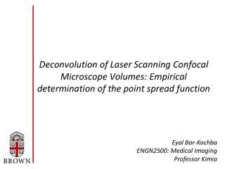 Eyal Bar- Kochba ENGN2500: Medical Imaging Professor Kimia