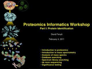 Proteomics Informatics Workshop Part I: Protein Identification David  Fenyö February 4, 2011