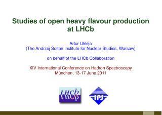 Studies of open heavy flavour production  at  LHCb Artur Ukleja