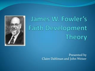 James W. Fowler's Faith Development  Theory