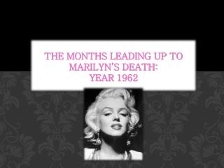 The Months Leading up to Marilyn's Death: Year 1962