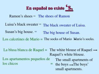 En español no existe  's.