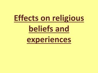 Effects on religious beliefs and experiences