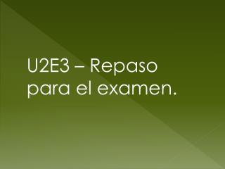 U2E3 –  Repaso para  el  examen .
