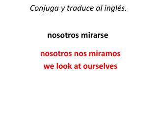 Conjuga y traduce al inglés.